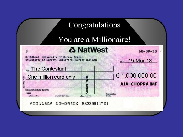 Congratulations You are a Millionaire! 19 -Mar-18 The Contestant One million euro only €