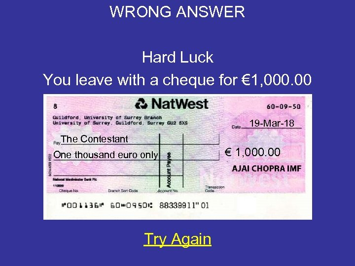 WRONG ANSWER Hard Luck You leave with a cheque for € 1, 000. 00