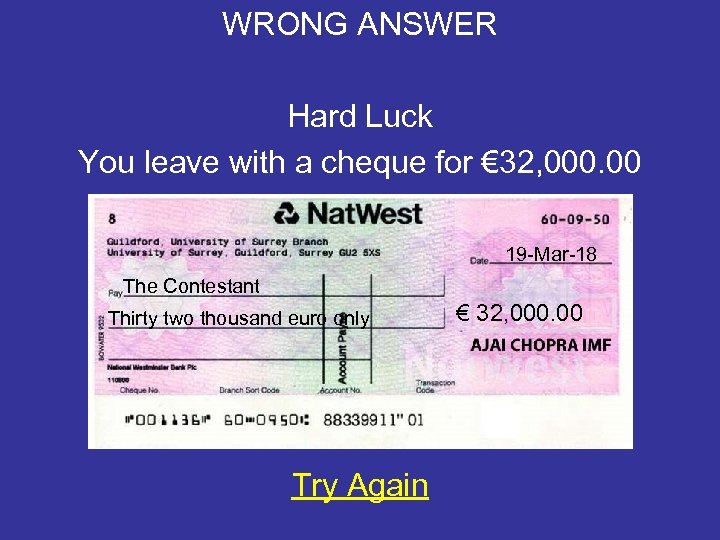 WRONG ANSWER Hard Luck You leave with a cheque for € 32, 000. 00