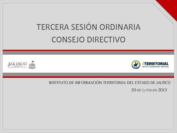 TERCERA SESIÓN ORDINARIA CONSEJO DIRECTIVO INSTITUTO DE INFORMACIÓN TERRITORIAL DEL ESTADO DE JALISCO 20