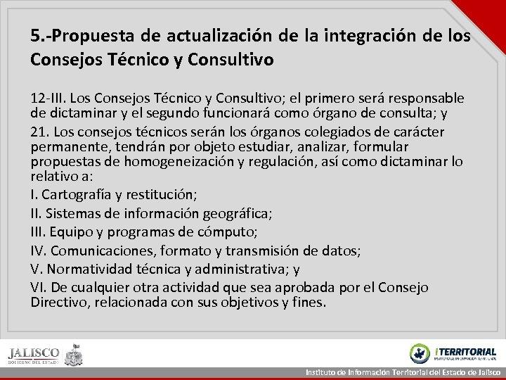 5. -Propuesta de actualización de la integración de los Consejos Técnico y Consultivo 12