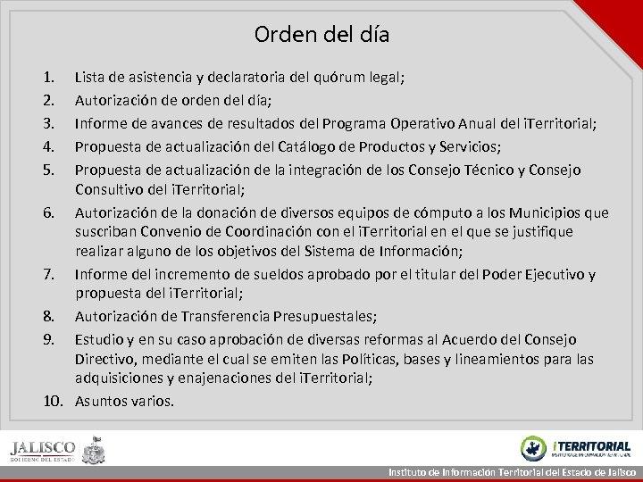 Orden del día 1. 2. 3. 4. 5. Lista de asistencia y declaratoria del