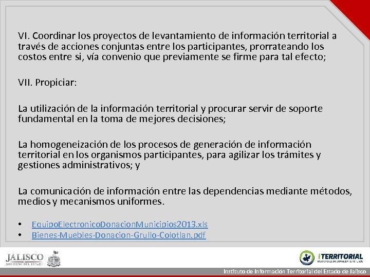 VI. Coordinar los proyectos de levantamiento de información territorial a través de acciones conjuntas
