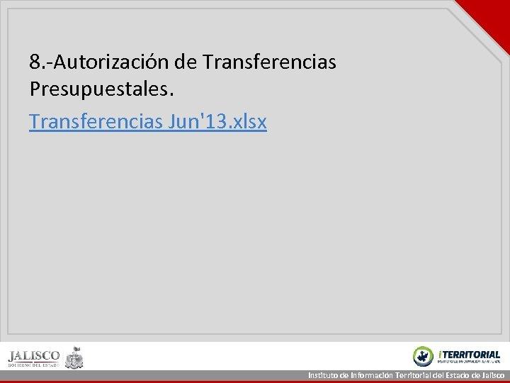 8. -Autorización de Transferencias Presupuestales. Transferencias Jun'13. xlsx Instituto de Información Territorial del Estado
