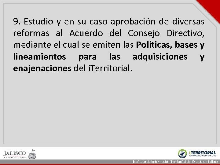 9. -Estudio y en su caso aprobación de diversas reformas al Acuerdo del Consejo