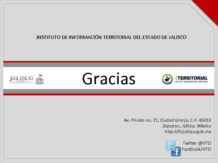INSTITUTO DE INFORMACIÓN TERRITORIAL DEL ESTADO DE JALISCO Gracias Av. Pirules no. 71, Ciudad