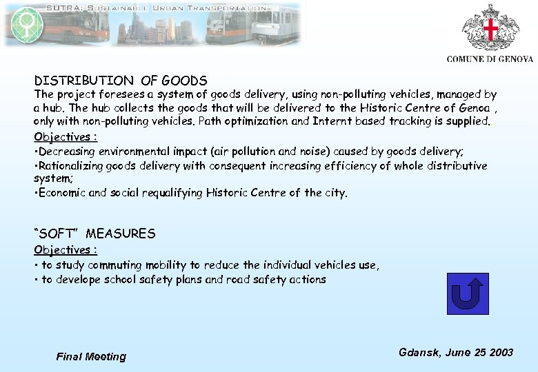 DISTRIBUTION OF GOODS The project foresees a system of goods delivery, using non-polluting vehicles,