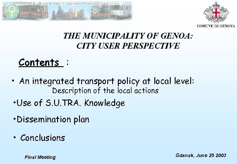 THE MUNICIPALITY OF GENOA: CITY USER PERSPECTIVE Contents : • An integrated transport policy