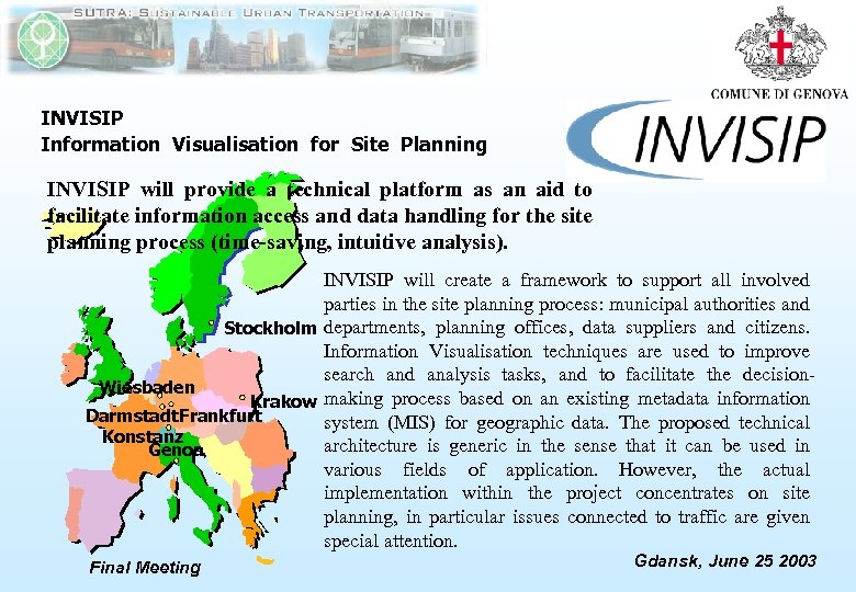 INVISIP Information Visualisation for Site Planning INVISIP will provide a technical platform as an