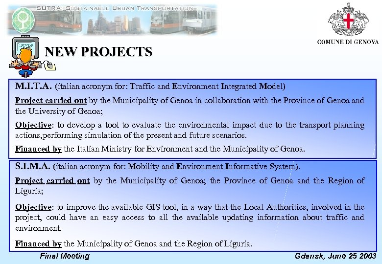 NEW PROJECTS M. I. T. A. (italian acronym for: Traffic and Environment Integrated Model)