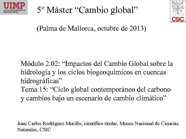 """5º Máster """"Cambio global"""" (Palma de Mallorca, octubre de 2013) Módulo 2. 02: """"Impactos"""