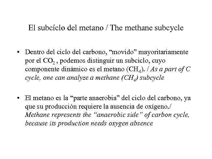 El subciclo del metano / The methane subcycle • Dentro del ciclo del carbono,