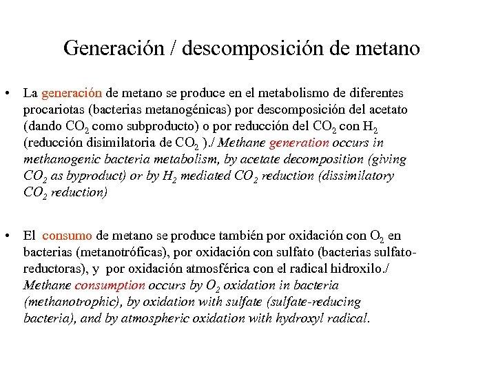 Generación / descomposición de metano • La generación de metano se produce en el