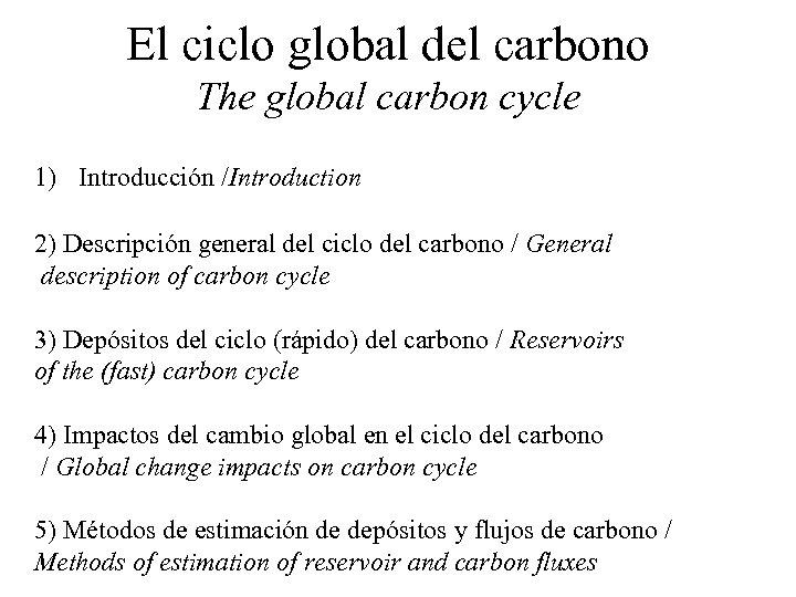 El ciclo global del carbono The global carbon cycle 1) Introducción /Introduction 2) Descripción