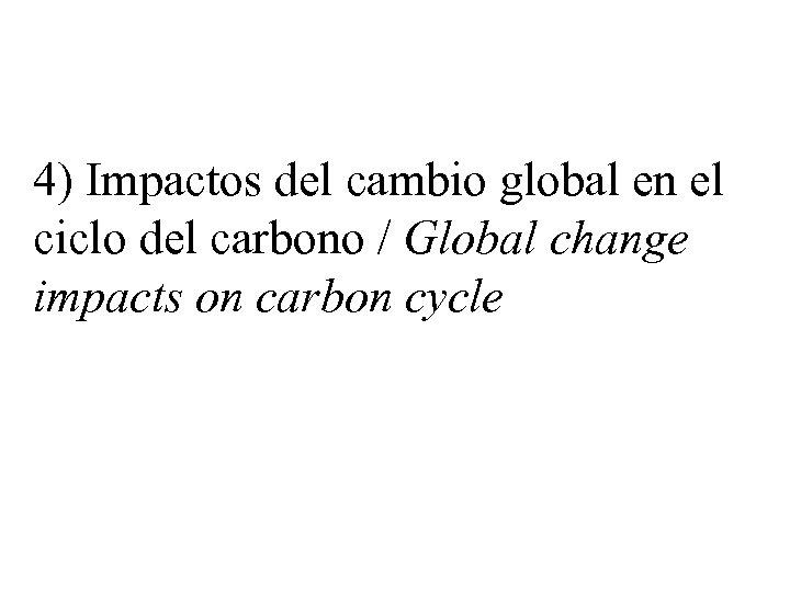 4) Impactos del cambio global en el ciclo del carbono / Global change impacts