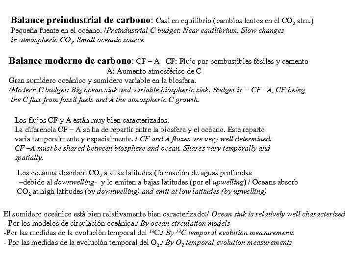 Balance preindustrial de carbono: Casi en equilibrio (cambios lentos en el CO 2 atm.
