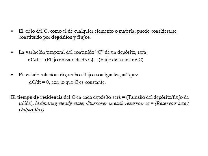• El ciclo del C, como el de cualquier elemento o materia, puede