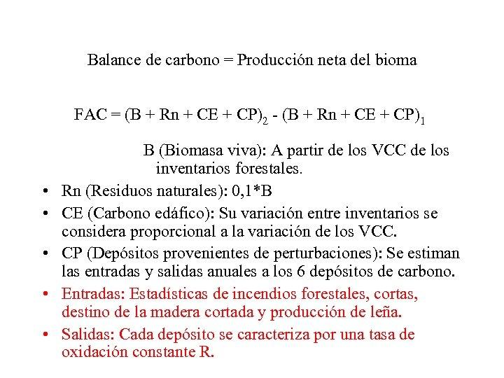 Balance de carbono = Producción neta del bioma FAC = (B + Rn +