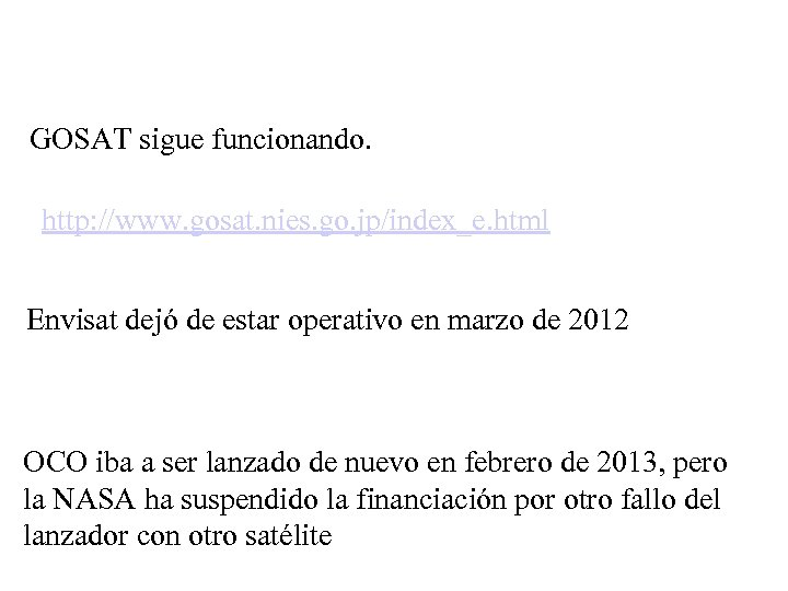 GOSAT sigue funcionando. http: //www. gosat. nies. go. jp/index_e. html Envisat dejó de estar