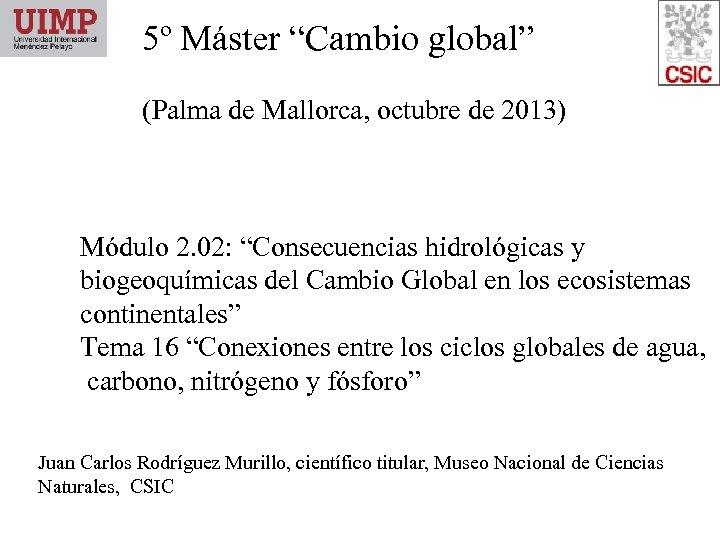 """5º Máster """"Cambio global"""" (Palma de Mallorca, octubre de 2013) Módulo 2. 02: """"Consecuencias"""