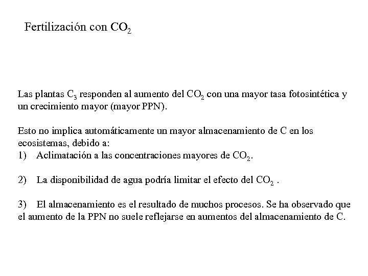 Fertilización con CO 2 Las plantas C 3 responden al aumento del CO 2