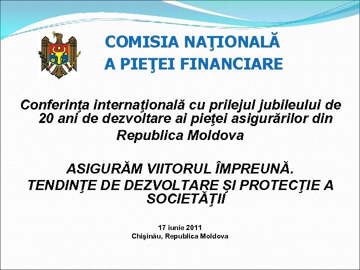 COMISIA NAŢIONALĂ A PIEŢEI FINANCIARE Conferinţa internaţională cu prilejul jubileului de 20 ani de