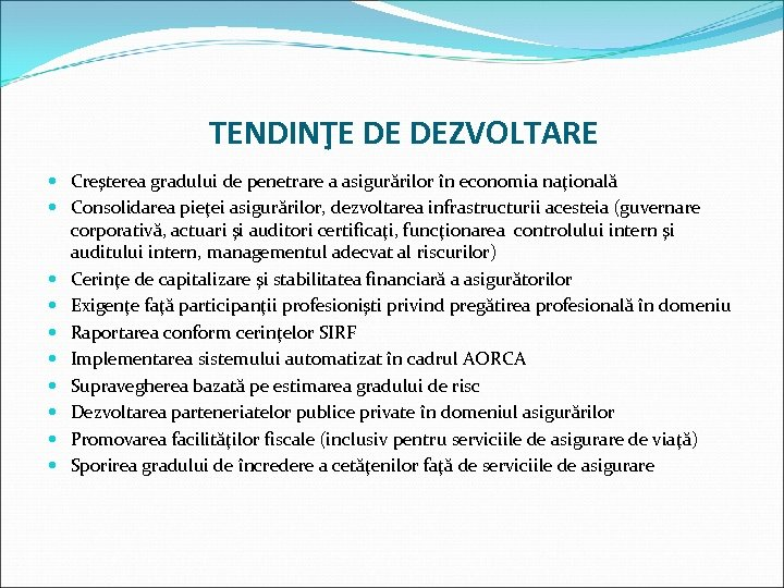 TENDINŢE DE DEZVOLTARE Creşterea gradului de penetrare a asigurărilor în economia naţională Consolidarea pieţei
