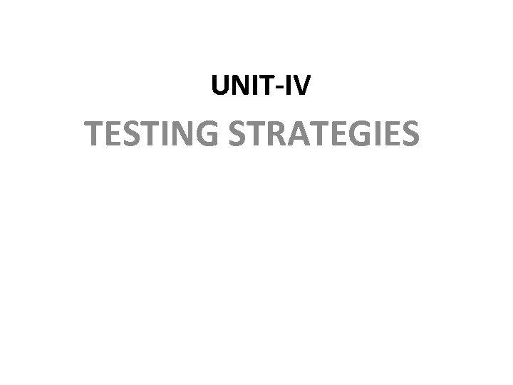 UNIT-IV TESTING STRATEGIES