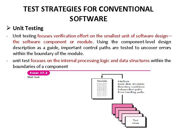 TEST STRATEGIES FOR CONVENTIONAL SOFTWARE Ø Unit Testing - - Unit testing focuses verification