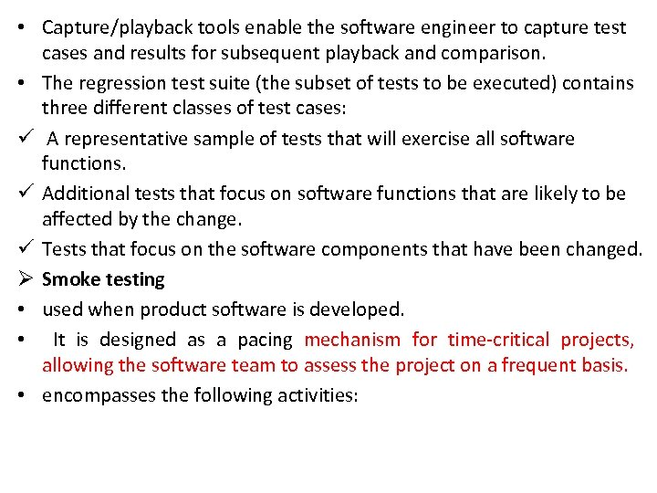 • Capture/playback tools enable the software engineer to capture test cases and results