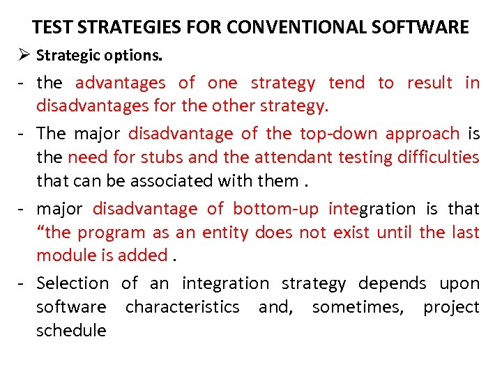 TEST STRATEGIES FOR CONVENTIONAL SOFTWARE Ø Strategic options. - the advantages of one strategy