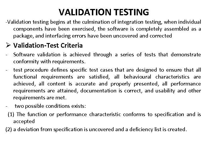 VALIDATION TESTING -Validation testing begins at the culmination of integration testing, when individual components