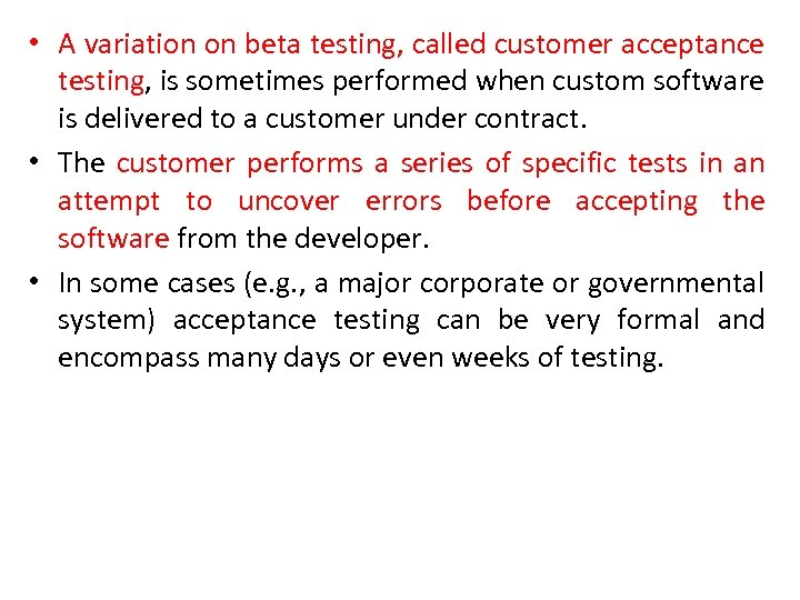• A variation on beta testing, called customer acceptance testing, is sometimes performed
