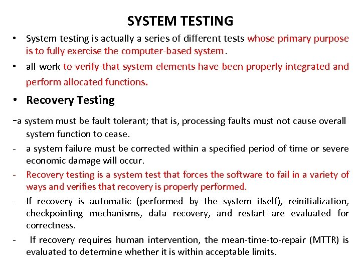 SYSTEM TESTING • System testing is actually a series of different tests whose primary