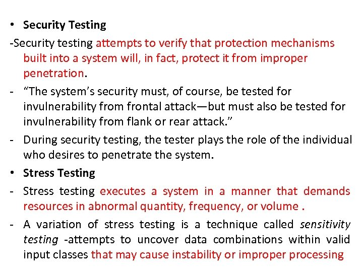 • Security Testing -Security testing attempts to verify that protection mechanisms built into