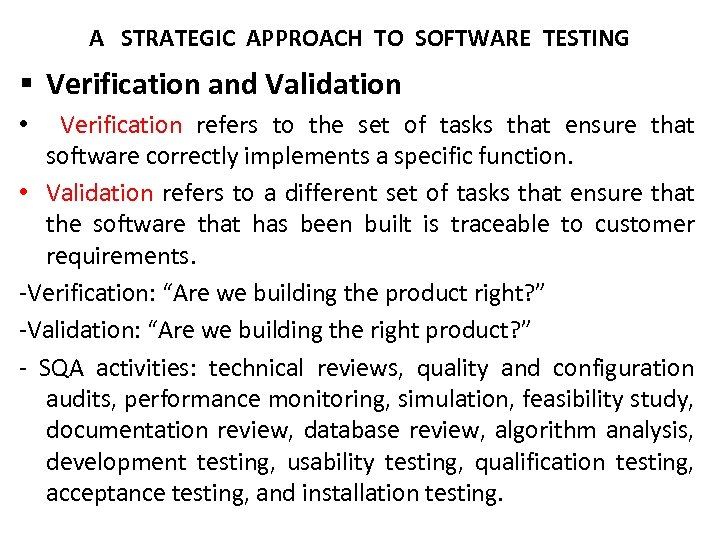 A STRATEGIC APPROACH TO SOFTWARE TESTING § Verification and Validation Verification refers to the
