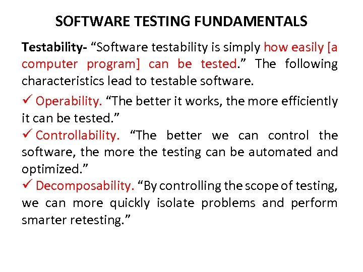 """SOFTWARE TESTING FUNDAMENTALS Testability- """"Software testability is simply how easily [a computer program] can"""