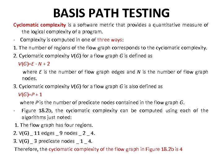 BASIS PATH TESTING Cyclomatic complexity is a software metric that provides a quantitative measure