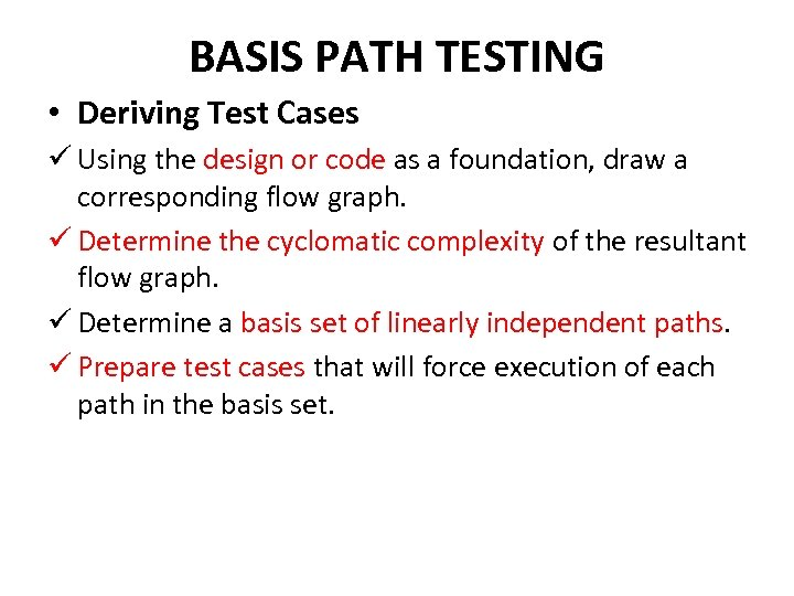 BASIS PATH TESTING • Deriving Test Cases ü Using the design or code as