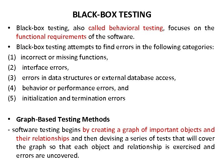 BLACK-BOX TESTING • Black-box testing, also called behavioral testing, focuses on the functional requirements