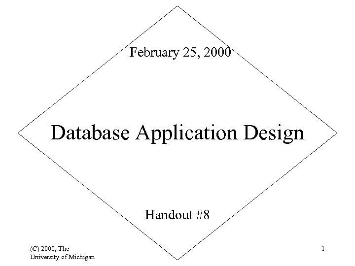 February 25, 2000 Database Application Design Handout #8 (C) 2000, The University of Michigan