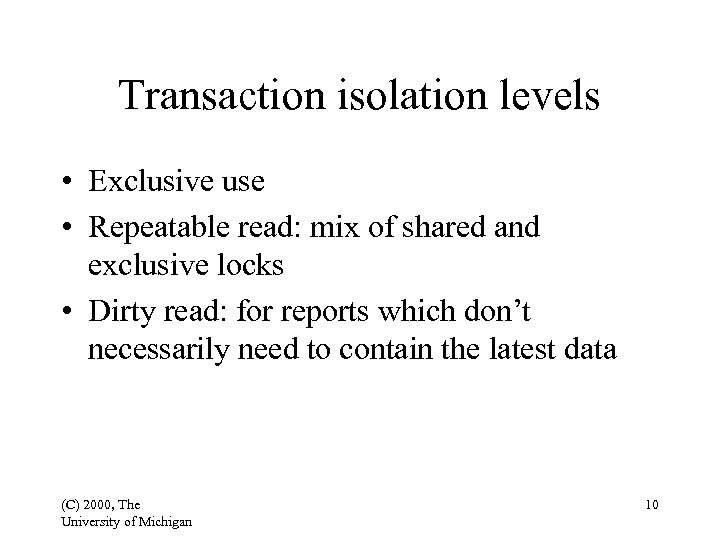 Transaction isolation levels • Exclusive use • Repeatable read: mix of shared and exclusive