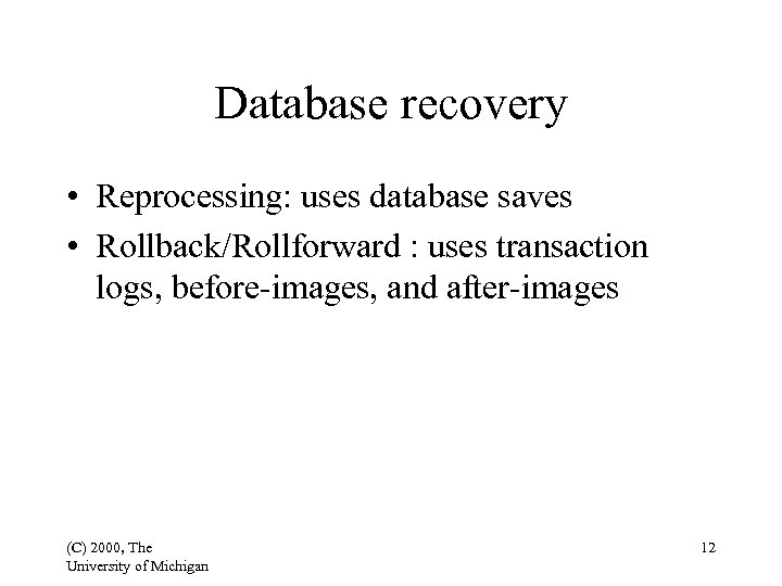 Database recovery • Reprocessing: uses database saves • Rollback/Rollforward : uses transaction logs, before-images,