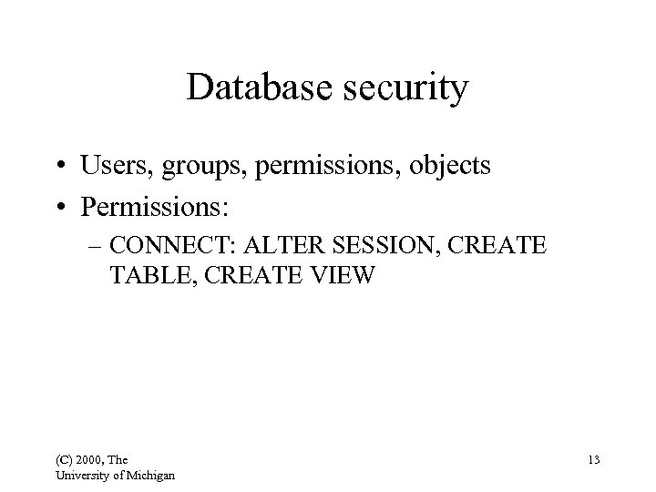 Database security • Users, groups, permissions, objects • Permissions: – CONNECT: ALTER SESSION, CREATE