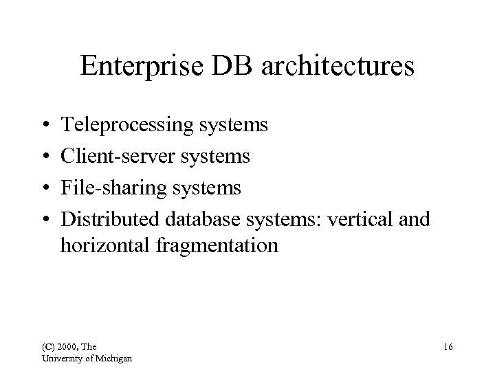 Enterprise DB architectures • • Teleprocessing systems Client-server systems File-sharing systems Distributed database systems: