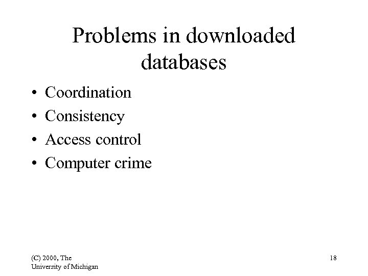 Problems in downloaded databases • • Coordination Consistency Access control Computer crime (C) 2000,