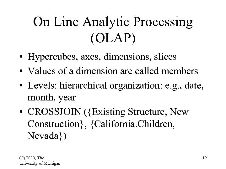 On Line Analytic Processing (OLAP) • Hypercubes, axes, dimensions, slices • Values of a