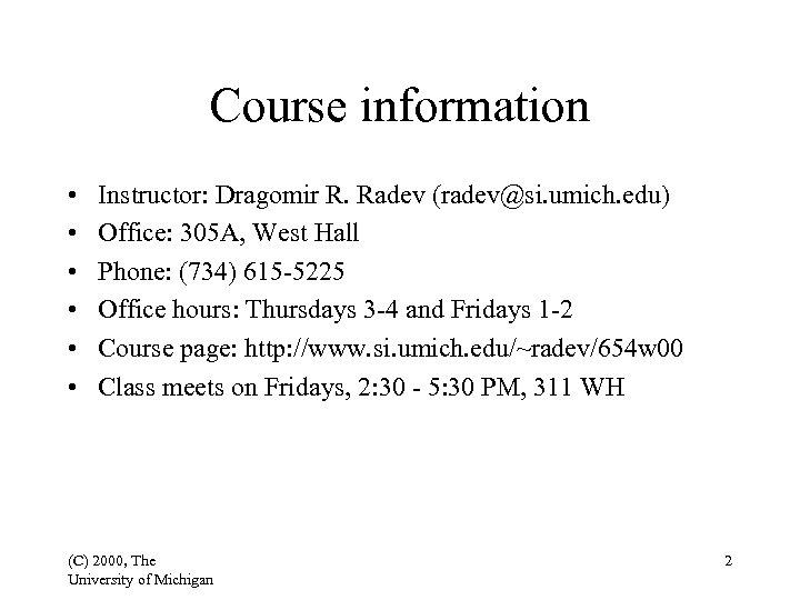 Course information • • • Instructor: Dragomir R. Radev (radev@si. umich. edu) Office: 305
