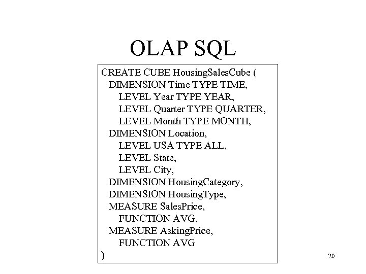 OLAP SQL CREATE CUBE Housing. Sales. Cube ( DIMENSION Time TYPE TIME, LEVEL Year