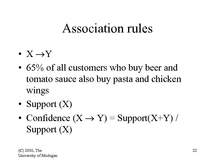 Association rules • X Y • 65% of all customers who buy beer and